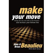 Make Your Move: Change the Way You Look at Your Business and Increase Your Bottom Line, Paperback/Alan N. Beaulieu