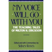 My Voice Will Go with You: The Teaching Tales of Milton H. Erickson, Paperback