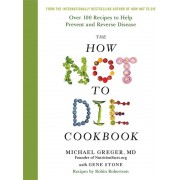 How Not To Die Cookbook By Michael Greger, MD