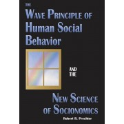 The Wave Principle of Human Social Behavior and the New Science of Socionomics, Hardcover/Robert R. Prechter