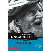 O viata de om. Integrala poetica/Giuseppe Ungaretii