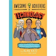 Awesome Achievers in Technology: Super and Strange Facts about 12 Almost Famous History Makers, Paperback/Alan Katz