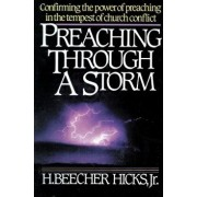 Preaching Through a Storm: Confirming the Power of Preaching in the Tempest of Church Conflict, Paperback/H. Beecher Hicks