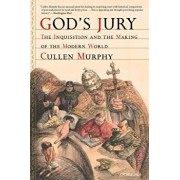 God's Jury: The Inquisition and the Making of the Modern World, Paperback/Cullen Murphy