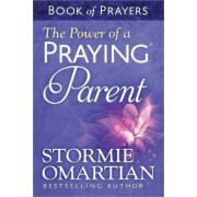 The Power of a Praying (R) Parent Book of Prayers by Stormie Omartian