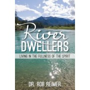 River Dwellers: Living in the Fullness of the Spirit, Paperback