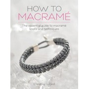 How to Macrame: The Essential Guide to Macrame Knots and Techniques, Paperback/Dorothy Wood
