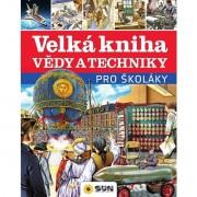Nakladatelství Sun Sun Velká kniha vědy a techniky pro školáky