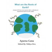 What are the Roots of Earth?: A book of 55 free-verse poems with a collection of inspirational quotes by the author, Paperback/Nithya Siva