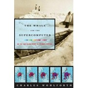 The Whale and the Supercomputer: On the Northern Front of Climate Change, Paperback/Charles P. Wohlforth
