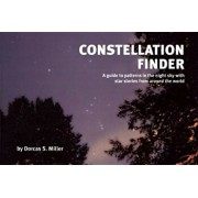 Constellation Finder: A Guide to Patterns in the Night Sky with Star Stories from Around the World, Paperback/Dorcas S. Miller