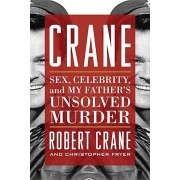 Crane: Sex, Celebrity, and My Father's Unsolved Murder, Paperback
