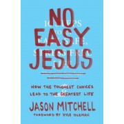 No Easy Jesus: How the Toughest Choices Lead to the Greatest Life, Paperback