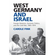 West Germany and Israel. Foreign Relations, Domestic Politics, and the Cold War, 1965-1974, Paperback/Carole Fink