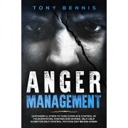 Anger Management: 13 Powerful Steps to Take Complete Control of Your Emotions, For Men and Women, Self-Help Guide for Self Control, Psyc, Paperback/Tony Bennis