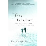 From Fear to Freedom: Living as Sons and Daughters of God, Paperback