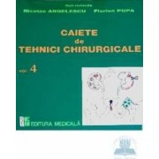 Caiete de tehnici chirurgicale vol. 4 - Nicoale Angelescu Florian Popa