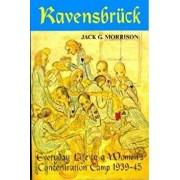 Ravensbruck: Everyday Life in a Women's Concentration Camp, Paperback/Jack Morrison