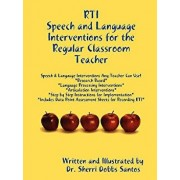 Rti: Speech and Language Interventions for the Regular Classroom Teacher, Paperback/Dr Sherri Dobbs Santos