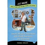Just Imagine...What If There Were No Black People in the World': Jaxon's Magical Adventure with Black Inventors and Scientists, Paperback/Tamara Shiloh