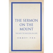 The Sermon on the Mount: The Key to Success in Life, Paperback/Emmet Fox
