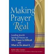 Making Prayer Real: Leading Jewish Spiritual Voices on Why Prayer Is Difficult and What to Do about It, Paperback/Mike Comins