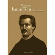 Marturii despre Eminescu. Povestea unei vieti spusa de contemporani