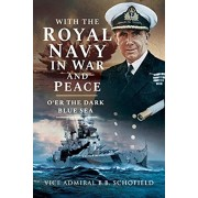 With The Royal Navy in War and Peace. O'er The Deep Blue Sea, Hardback/Schofield, B B