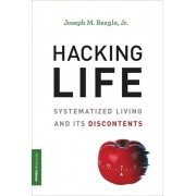 Hacking Life: Systematized Living and Its Discontents, Paperback/Joseph M. Reagle Jr