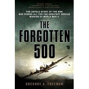 The Forgotten 500: The Untold Story of the Men Who Risked All for the Greatest Rescue Mission of World War II, Paperback
