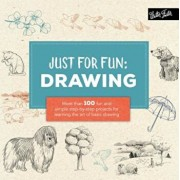 Just for Fun: Drawing: More Than 100 Fun and Simple Step-By-Step Projects for Learning the Art of Basic Drawing, Paperback/Lise Herzog