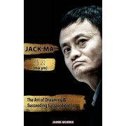 Jack Ma: The Art of Dreaming and Succeeding Extraordinary, Paperback