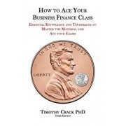 How to Ace Your Business Finance Class: Essential Knowledge and Techniques to Master the Material and Ace Your Exams, Paperback (3rd Ed.)/Timothy Falcon Crack
