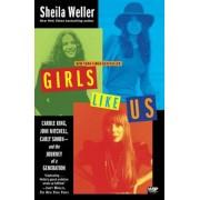 Girls Like Us: Carole King, Joni Mitchell, Carly Simon -- And the Journey of a Generation, Paperback