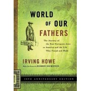 World of Our Fathers: The Journey of the East European Jews to America and the Life They Found and Made, Paperback/Irving Howe