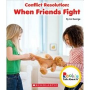 Conflict Resolution: When Friends Fight (Rookie Talk about It), Paperback/Elizabeth George