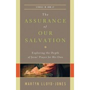 The Assurance of Our Salvation: Exploring the Depth of Jesus' Prayer for His Own: Studies in John 17, Paperback/Martyn Lloyd-Jones