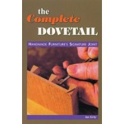 The Complete Dovetail: Handmade Furniture's Signature Joint, Paperback