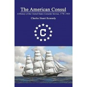 The American Consul: A History of the United States Consular Service 1776-1924. Revised Second Edition, Paperback/Charles Stuart Kennedy