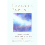 Luminous Emptiness: A Guide to the Tibetan Book of the Dead