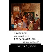 Incidents in the Life Of A Slave Girl, Written By Herself - Annotated, Paperback/Harriet a. Jacobs