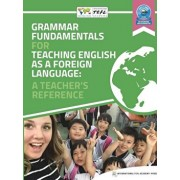 Grammar Fundamentals for Teaching English as a Foreign Language: A Teacher's Reference, Paperback/International Tefl Academy Press