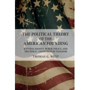 The Political Theory of the American Founding: Natural Rights, Public Policy, and the Moral Conditions of Freedom, Paperback