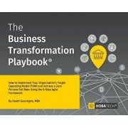 The Business Transformation Playbook: How To Implement your Organisation's Target Operating Model (TOM) and Achieve a Zero Percent Fail Rate Using the, Hardcover/Mba Heath Gascoigne
