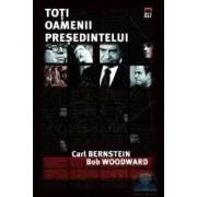 Toti oamenii presedintelui - Carl Bernstein Bob Woodward