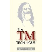 The TM Technique: An Introduction to Transcendental Meditation and the Teachings of Maharishi Mahesh Yogi, Paperback/Peter Russell