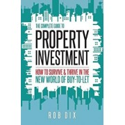 The Complete Guide to Property Investment: How to Survive & Thrive in the New World of Buy-To-Let, Paperback/Rob Dix