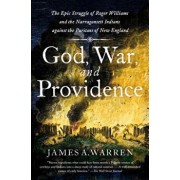 God, War, and Providence: The Epic Struggle of Roger Williams and the Narragansett Indians Against the Puritans of New England, Paperback/James A. Warren