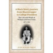 A Black Man's Journey from Sharecropper to College President: The Life and Work of William Johnson Trent, 1873-1963, Paperback/Judy Scales-Trent