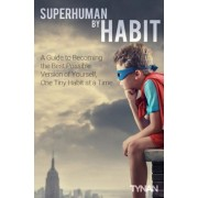 Superhuman by Habit: A Guide to Becoming the Best Possible Version of Yourself, One Tiny Habit at a Time, Paperback